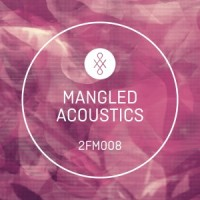 2FM008 Mangled Acoustics AlbumArt